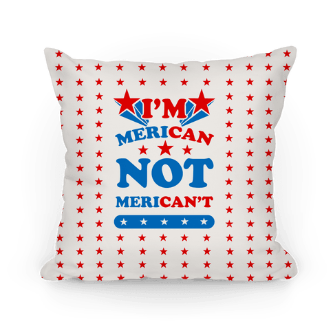 I'm Merican NOT Merican't Pillow