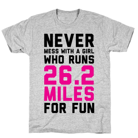 Never Mess With A Girl Who Runs 26.2 Miles For Fun T-Shirt