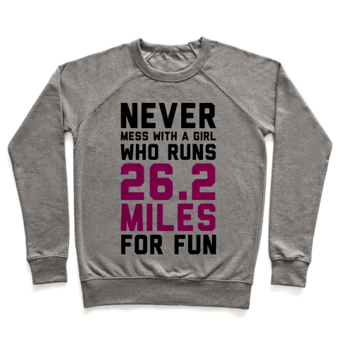 Never Mess With A Girl Who Runs 26.2 Miles For Fun Pullover