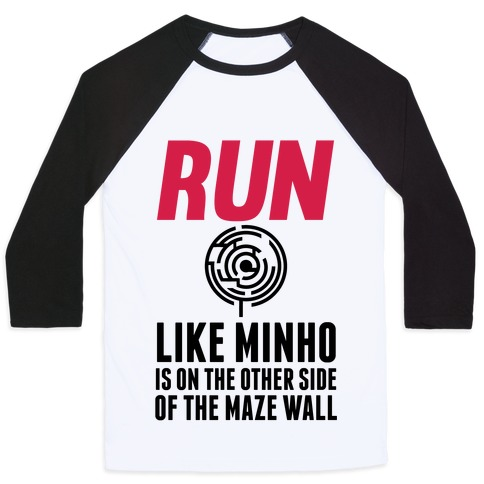 Run Like Minho Is On The Other Side Of The Maze Wall Baseball Tee