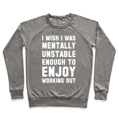 I Wish I Was Mentally Unstable Enough To Enjoy Working Out Pullover