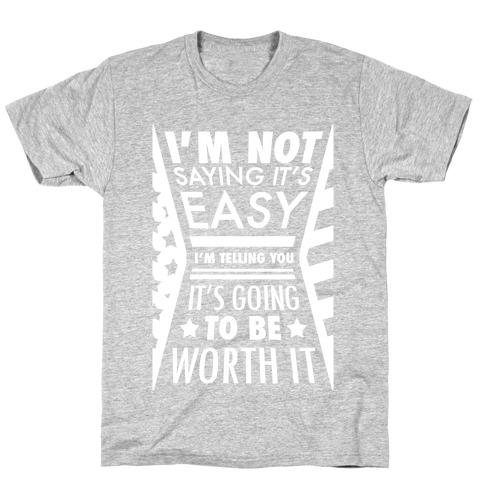 I'm Not Saying It's Easy T-Shirt