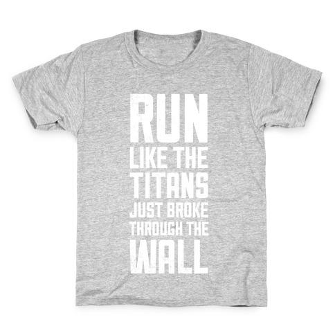 Run Like The Titans Just Broke Trough The Wall Kids T-Shirt