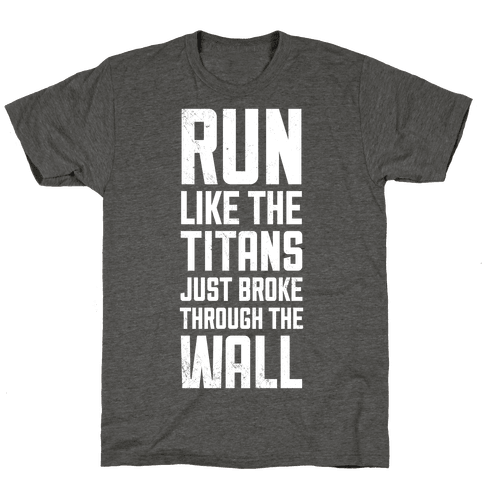 Run Like The Titans Just Broke Trough The Wall
