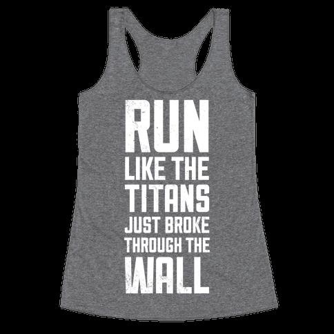 Run Like The Titans Just Broke Trough The Wall Racerback Tank Top