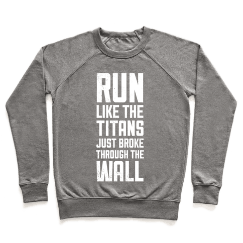 Run Like The Titans Just Broke Trough The Wall Pullover
