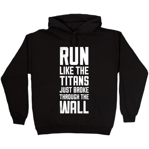 Run Like The Titans Just Broke Trough The Wall Hooded Sweatshirt