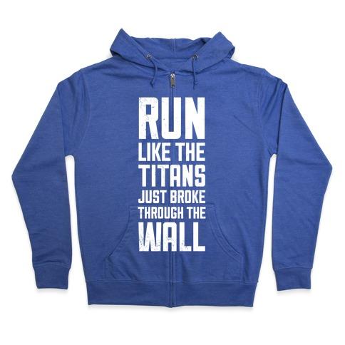 Run Like The Titans Just Broke Trough The Wall Zip Hoodie