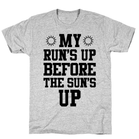 My Run's Up Before The Sun's Up T-Shirt