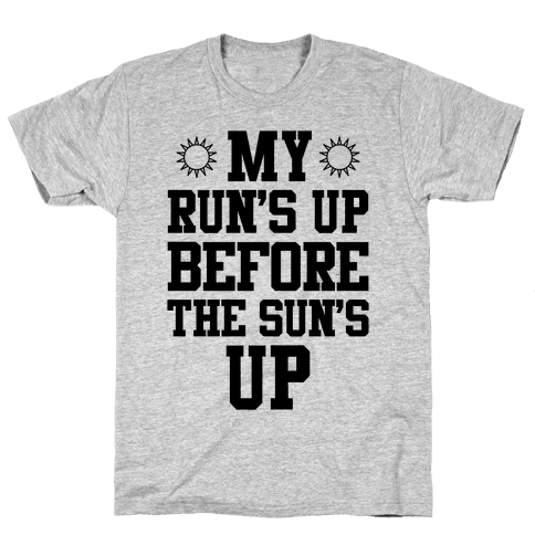My Run's Up Before The Sun's Up Mens T-Shirt