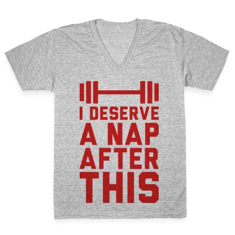 I Deserve A Nap After This V-Neck Tee Shirt