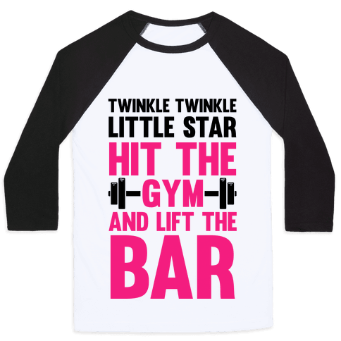 Twinkle Twinkle Little Star Hit The Gym and Lift The Bar Baseball Tee