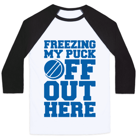 Freezing My Puck Off Baseball Tee