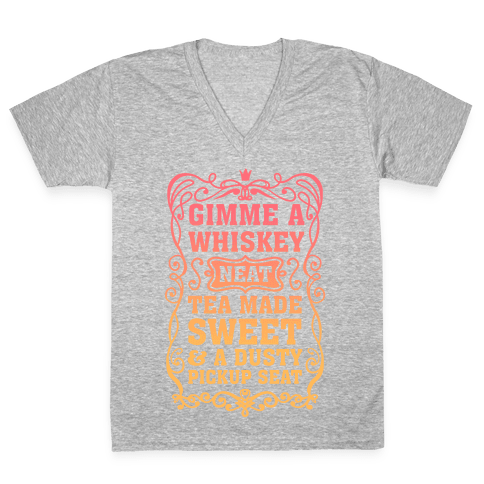 Gimme A Whiskey Neat, Tea Made Sweet & A Dusty Pickup Seat V-Neck Tee Shirt