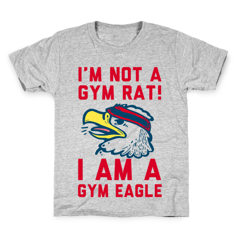 I'm Not a Gym Rat! I Am a Gym EAGLE Kids T-Shirt