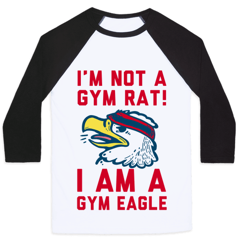 I'm Not a Gym Rat! I Am a Gym EAGLE Baseball Tee