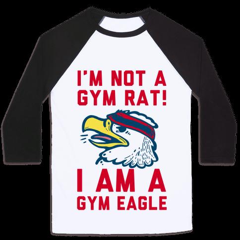 I'm Not a Gym Rat! I Am a Gym EAGLE Baseball Tee