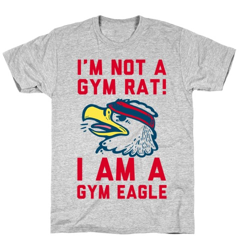 I'm Not a Gym Rat! I Am a Gym EAGLE T-Shirt