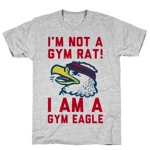 I'm Not a Gym Rat! I Am a Gym EAGLE Mens/Unisex T-Shirt