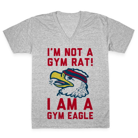 I'm Not a Gym Rat! I Am a Gym EAGLE V-Neck Tee Shirt