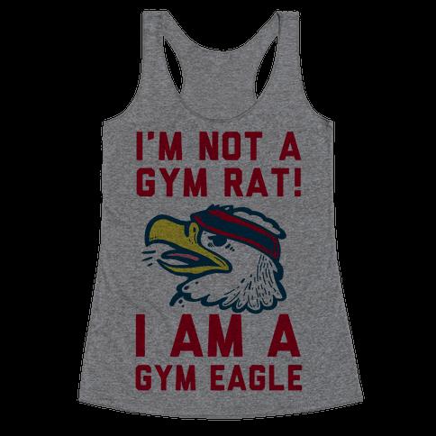 I'm Not a Gym Rat! I Am a Gym EAGLE Racerback Tank Top