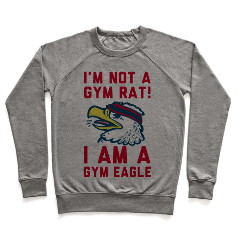 I'm Not a Gym Rat! I Am a Gym EAGLE Pullover
