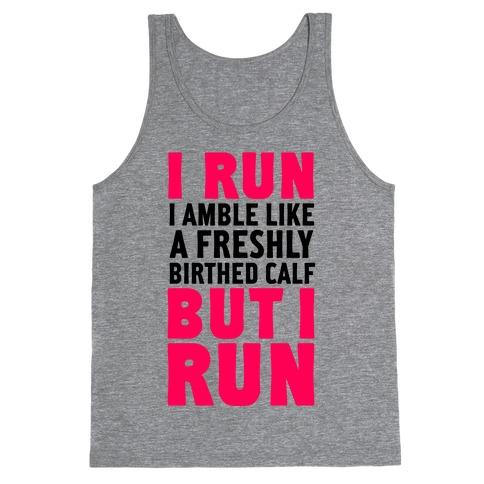 I Run Like A Freshly Birthed Calf, But I Run Tank Top