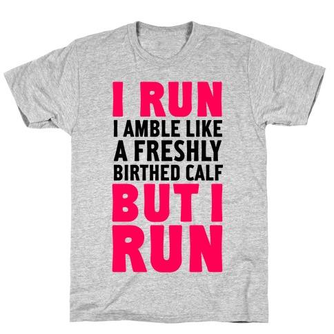 I Run Like A Freshly Birthed Calf, But I Run Mens T-Shirt