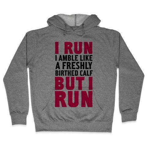 I Run Like A Freshly Birthed Calf, But I Run Hooded Sweatshirt