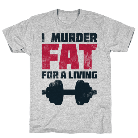I Murder Fat For a Living Mens T-Shirt