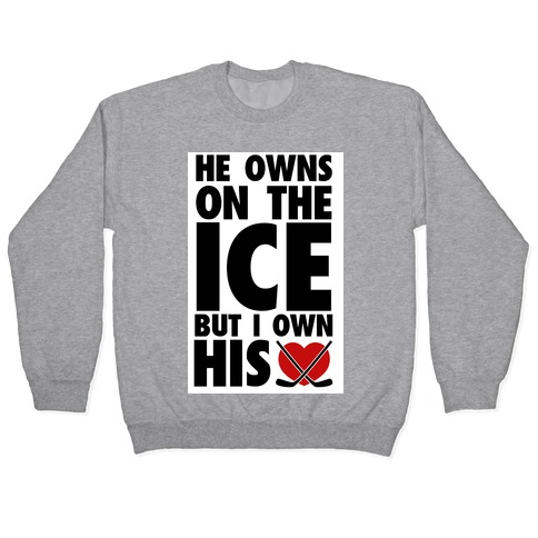 He Owns the Ice (Hockey) Pullover