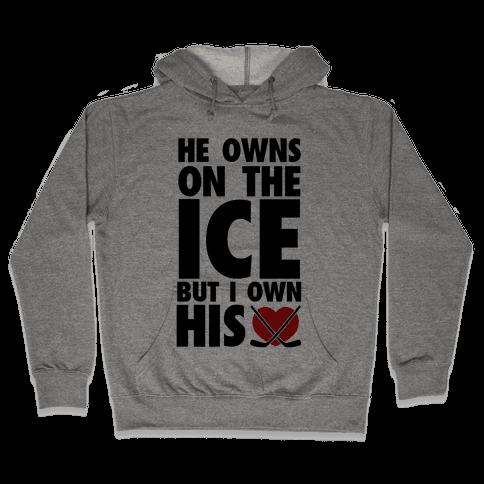 He Owns the Ice (Hockey) Hooded Sweatshirt