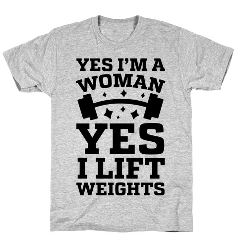 Yes I'm A Woman, Yes I Lift Weights Mens T-Shirt