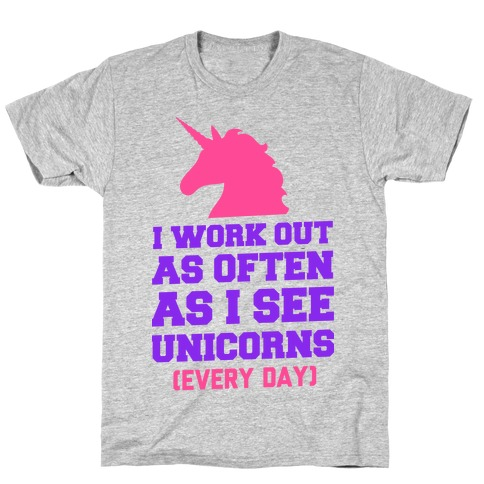 I Workout as Often as I See Unicorns T-Shirt