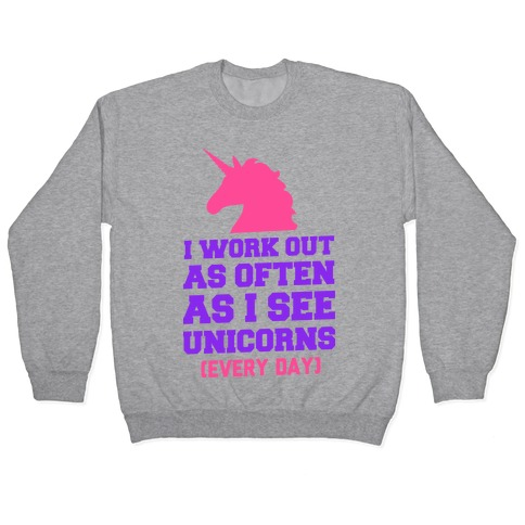 I Workout as Often as I See Unicorns Pullover