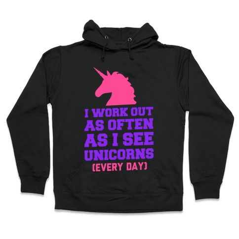 I Workout as Often as I See Unicorns Hooded Sweatshirt