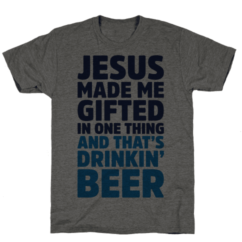 Jesus Made Me Gifted in Drinking Beer