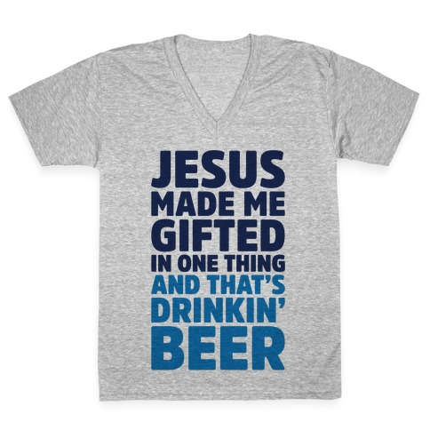 Jesus Made Me Gifted in Drinking Beer V-Neck Tee Shirt