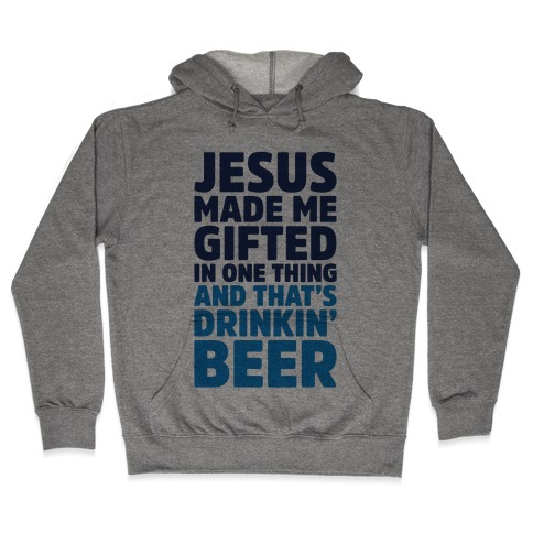 Jesus Made Me Gifted in Drinking Beer Hooded Sweatshirt