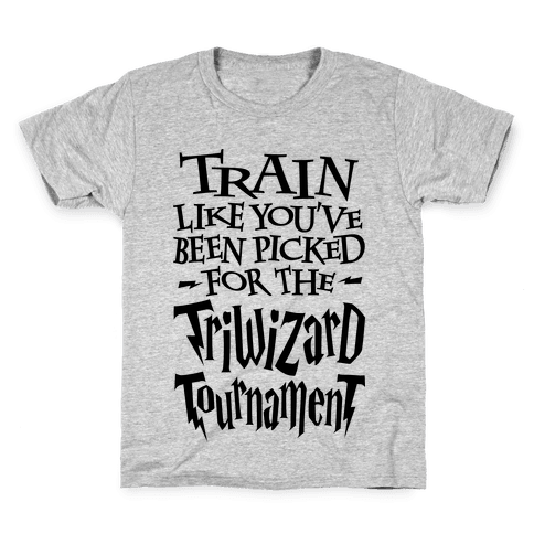 Train Like You've Been Picked For The Triwizard Tournament Kids T-Shirt