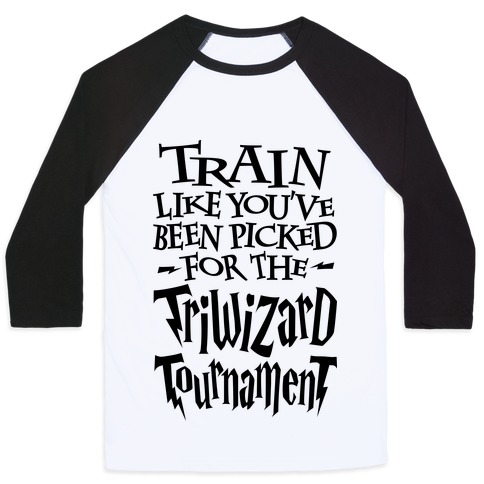 Train Like You've Been Picked For The Triwizard Tournament Baseball Tee