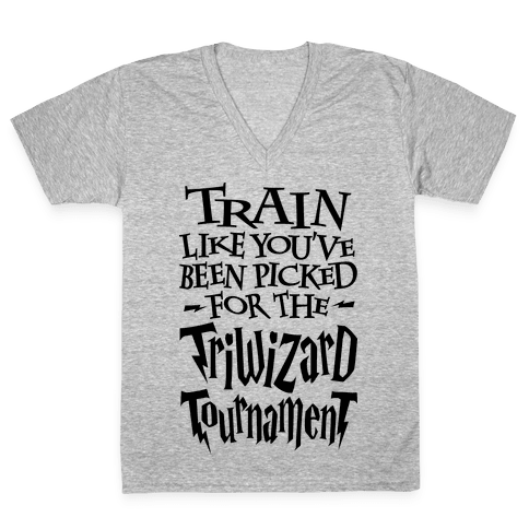 Train Like You've Been Picked For The Triwizard Tournament V-Neck Tee Shirt