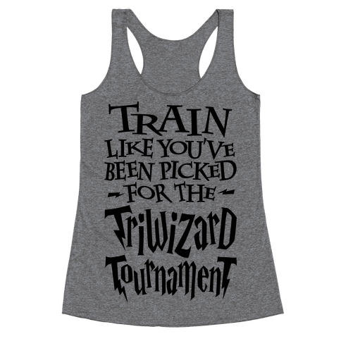 Train Like You've Been Picked For The Triwizard Tournament Racerback Tank Top