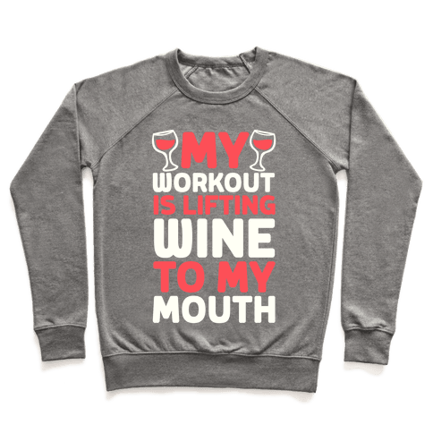 My Workout Is Lifting Wine To My Mouth Pullover