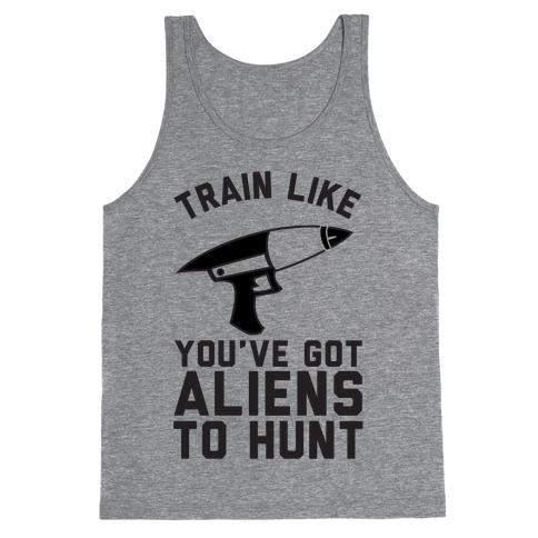 Train Like You've Got Aliens To Hunt Tank Top