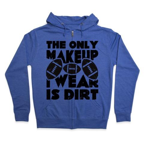 The Only Makeup I Wear Is Dirt Zip Hoodie