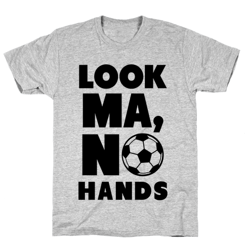 Look Ma, No Hands (Soccer) Mens T-Shirt