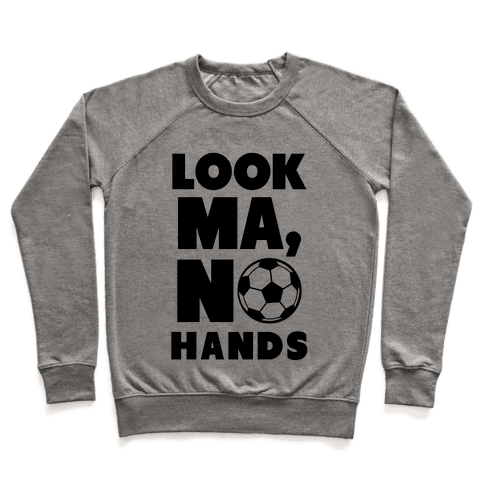 Look Ma, No Hands (Soccer) Pullover