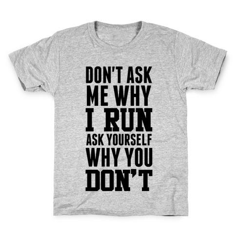 Don't Ask Me Why I Run Kids T-Shirt