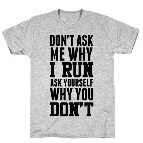 Don't Ask Me Why I Run T-Shirt
